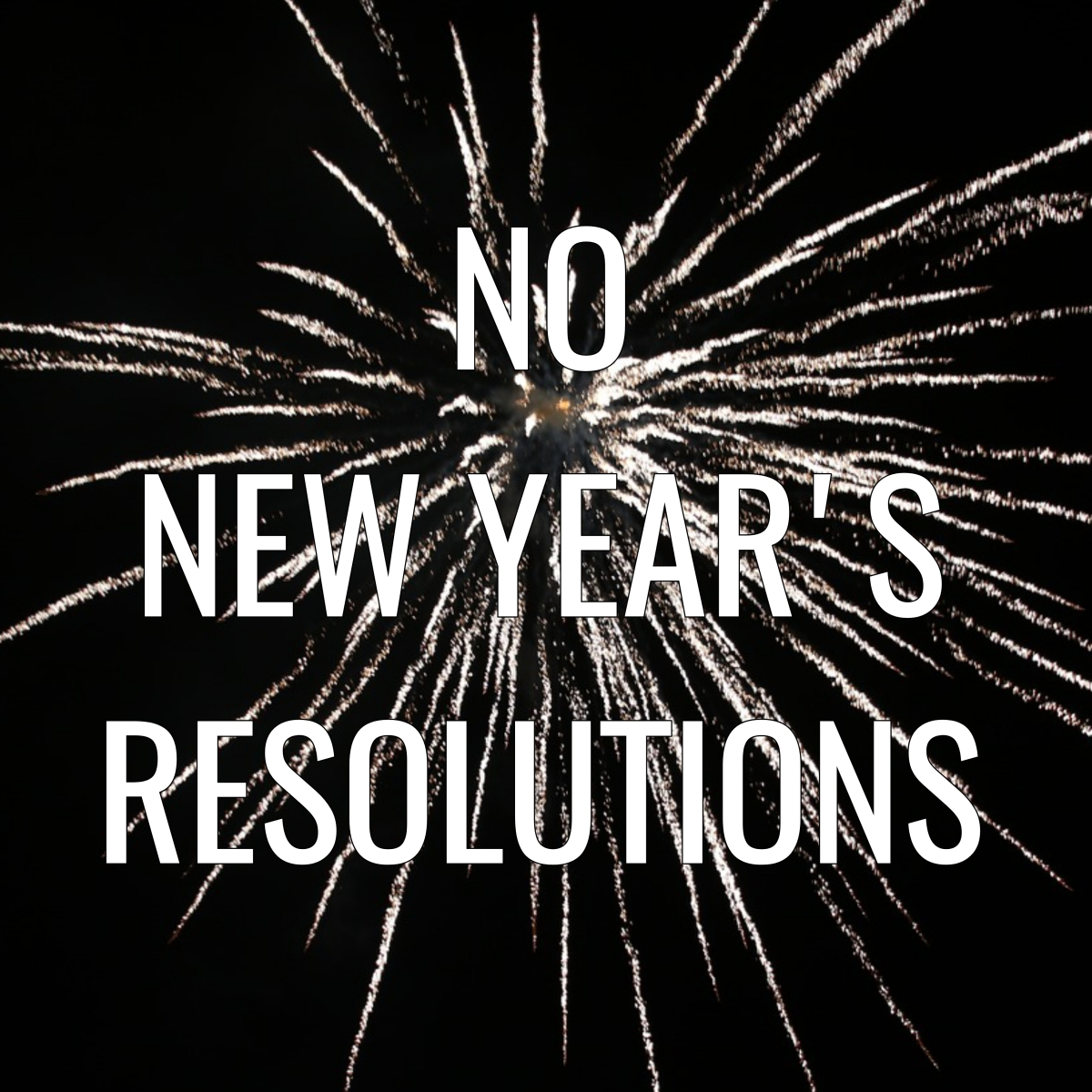 No New YearsResolution